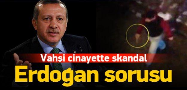 Vahşi cinayette skandal Erdoğan sorusu