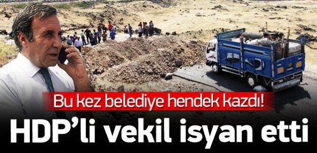 Valiliğin kazdırdığı hendeğe HDP'li vekilden isyan