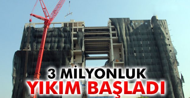 3 milyonluk yıkım başladı