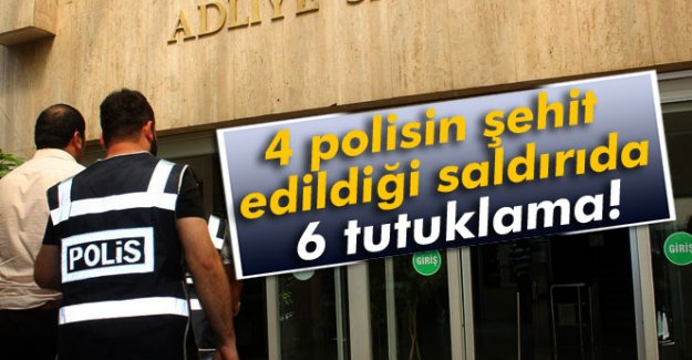 4 polisin şehit edildiği saldırıda 6 tutuklama!