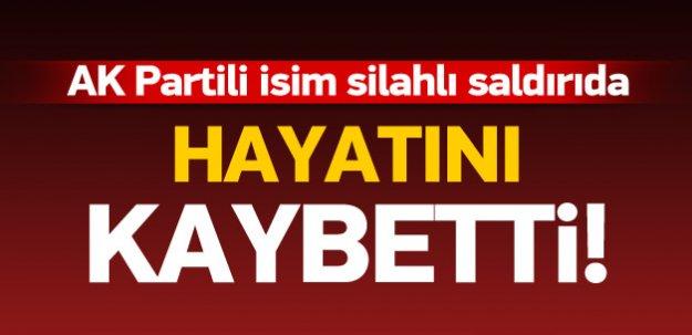 AK Partili isim silahlı saldırıda öldü