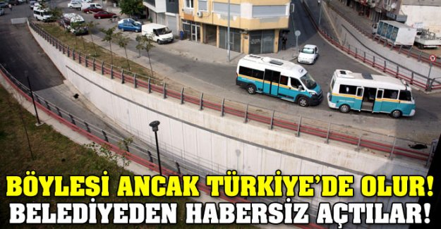 Böylesi ancak Türkiye'de olur!... Belediyeden habersiz açtılar!