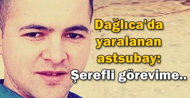 Dağlıca'da yaralanan astsubay: Şerefli görevime..