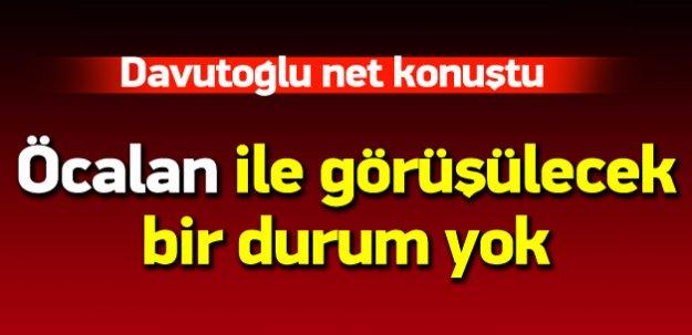 Davutoğlu: Öcalan ile görüşülecek durum yok