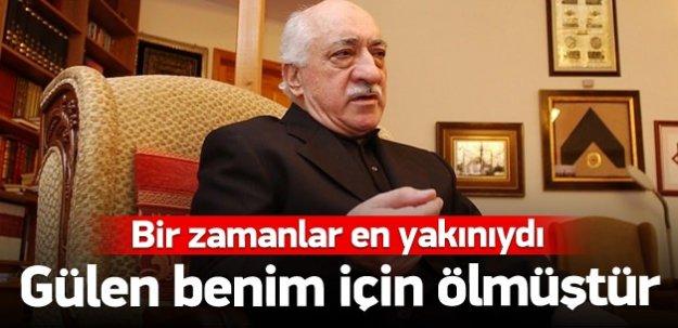 Gülerce: Fethullah Gülen benim için ölmüştür