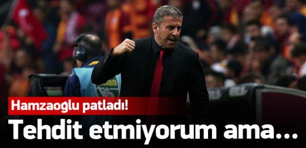 Hamzaoğlu patladı: Tehdit etmiyorum ama...