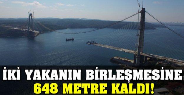 İki yakanın birleşmesine 648 metre kaldı!