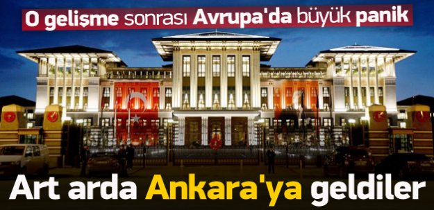 O gelişme sonrası Ankara'ya peş peşe ziyaretler
