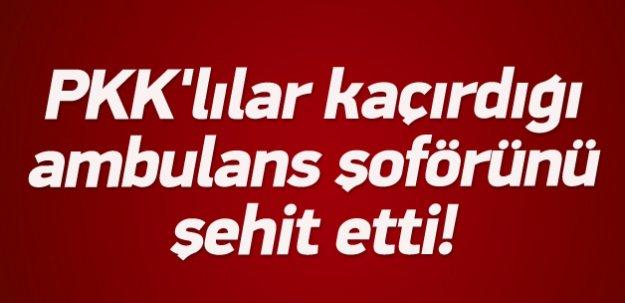 'PKK'lılar ambulans şoförümüzü şehit etti'