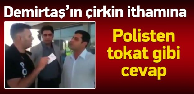 Polisten Demirtaş'a: Kirli çete sensin!