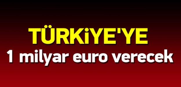 Türkiye'ye 1 milyar euro verecek