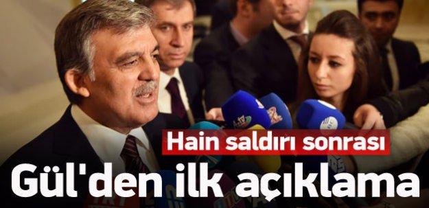 Abdullah Gül'den saldırıyla ilgili ilk açıklama
