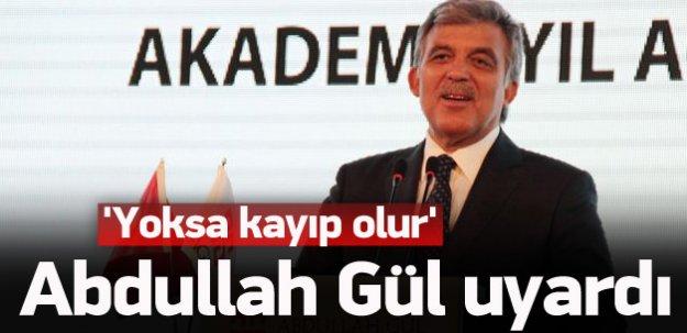 Abdullah Gül'den uyarı: Kayıp olur