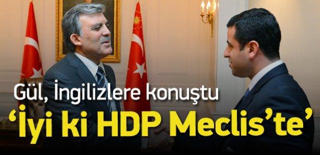 Abdullah Gül İngilizlere konuştu: İyiki HDP var