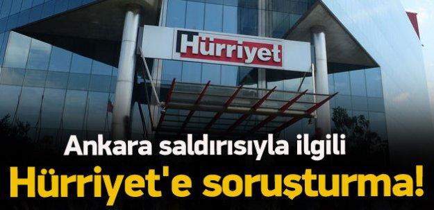 Ankara saldırısıyla ilgili Hürriyet'e soruşturma