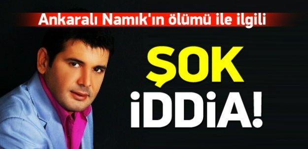 Ankaralı Namık'ın ölümü ile ilgili şok iddia!