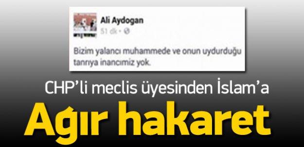 CHP'li meclis üyesinden peygambere ağır hakaret