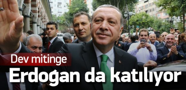 Dev mitinge Erdoğan da katılacak