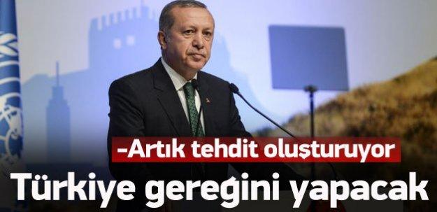 Erdoğan: Artık tehdit oldu, gereği yapılacak
