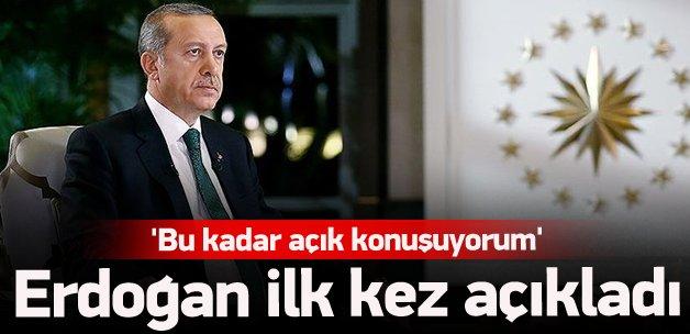 Erdoğan: Bu kadar açık konuşuyorum