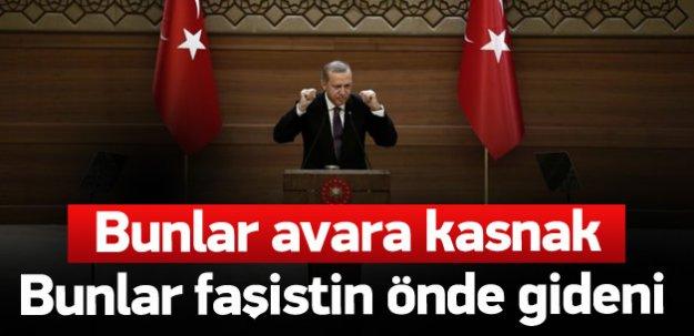 Erdoğan: Bunlar faşistin önde gideni