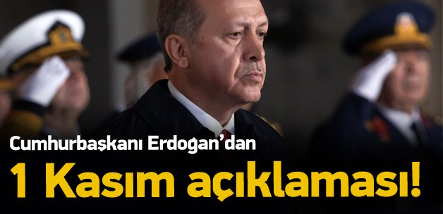 Erdoğan'dan 1 Kasım açıklaması