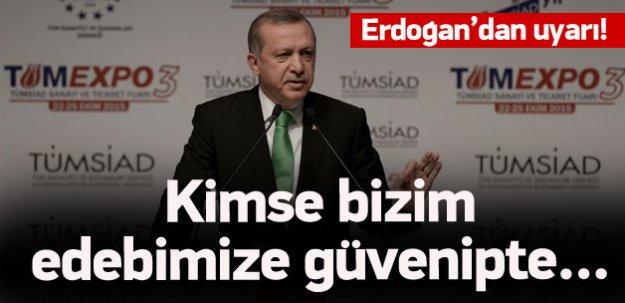 Erdoğan: Kimse bizim edebimize güvenipte..