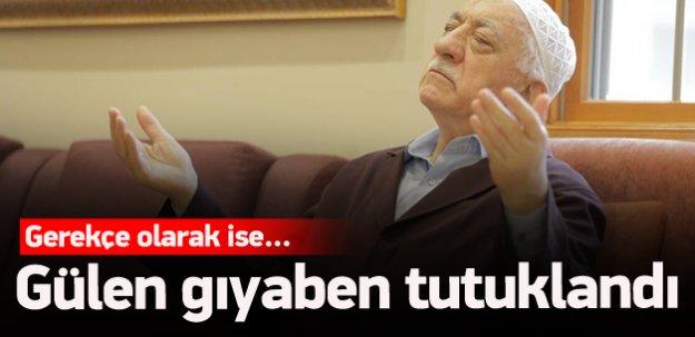 Fethullah Gülen gıyaben tutuklandı