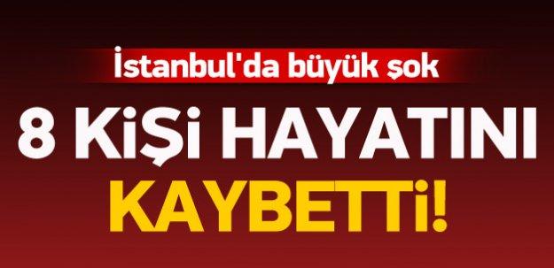 İstanbul'da büyük şok: 8 ölü
