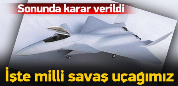 Karar verildi! İşte milli savaş uçağımız