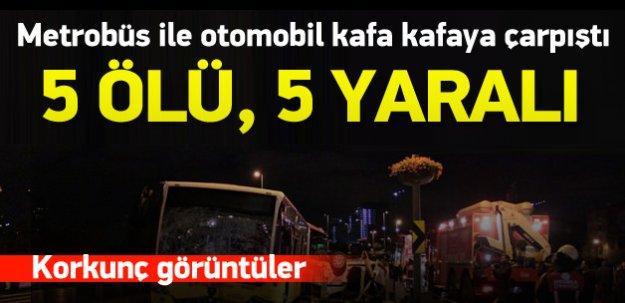 Metrobüs yolunda feci kaza: 5 ölü, 5 yaralı var!