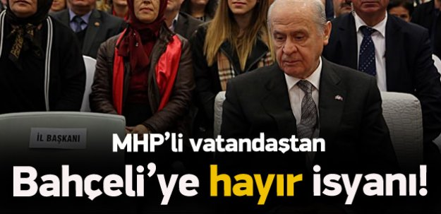 MHP'li vatandaştan Bahçeli'ye isyan