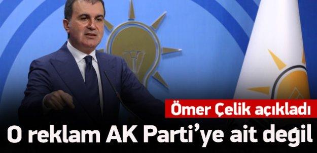 Ömer Çelik: O reklam AK Parti'ye ait değil