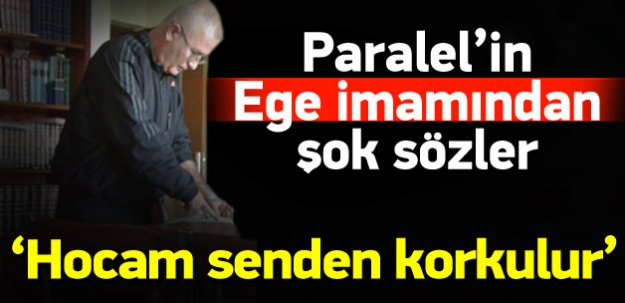 Paralel örgütün İzmir imamından şok sözler