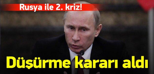 Rusya ile 2. kriz! Düşürme kararı aldı
