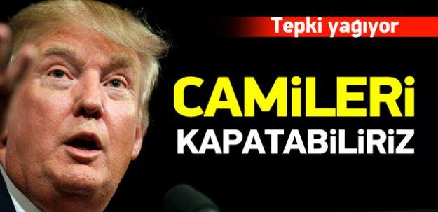 Trump'tan skandal açıklama: Camileri kapatabiliriz