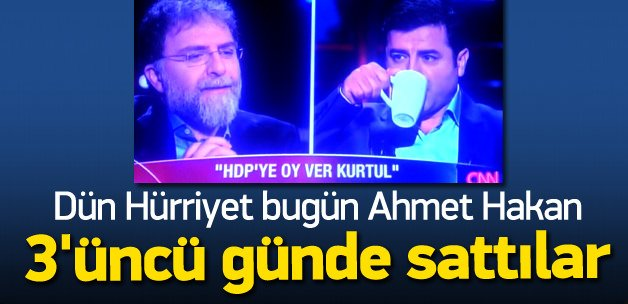 Ahmet Hakan 3 günde Demirtaş'ı sattı