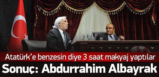 Atatürk diye Abdurrahim Albayrak'a benzettiler