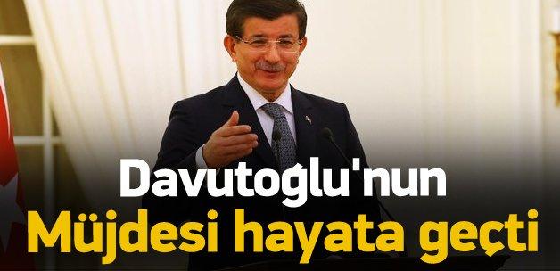 Başbakan Davutoğlu'nun müjdesi hayata geçti