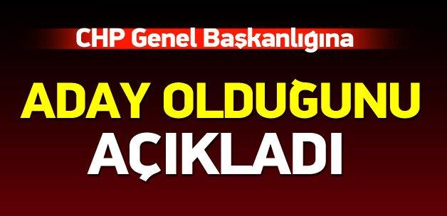 CHP Genel Başkanlığına aday olduğunu açıkladı