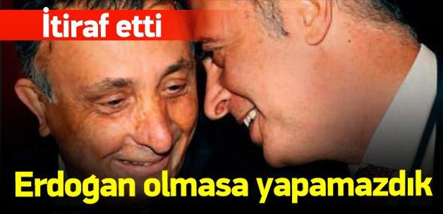 Cumhurbaşkanı Erdoğan olmasa yapamazdık