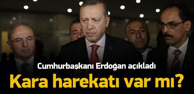 Erdoğan açıkladı! Kara harekatı var mı?