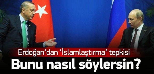 Erdoğan'dan Putin'in sözlerine sert tepki