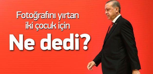 Erdoğan fotoğrafını yırtan iki çocuk için ne dedi?