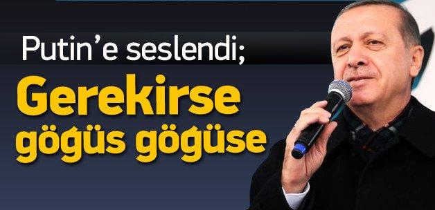 Erdoğan: Göğüs göğüse çarpışmasını biliriz