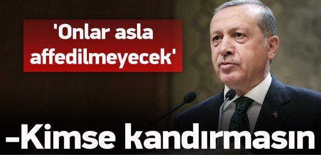 Erdoğan: Milletimiz onları asla affetmeyecek