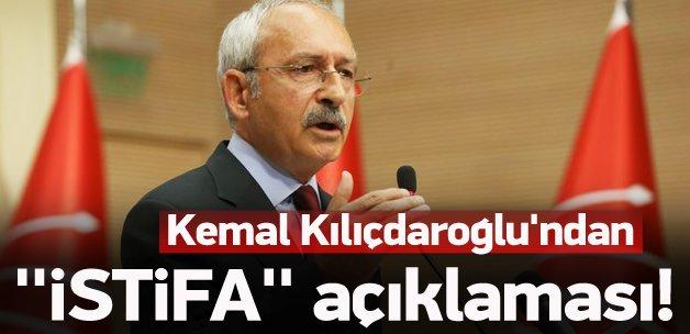 Kemal Kılıçdaroğlu'ndan 'istifa' açıklaması