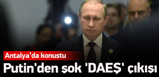 Putin'den şok 'DAEŞ' çıkışı