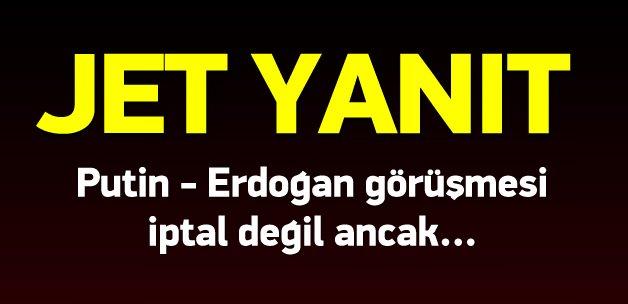 Putin-Erdoğan görüşmesi iptal değil ancak..