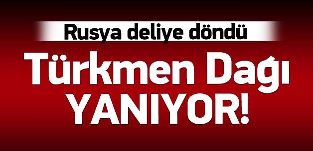 Rusya deliye döndü: Türkmen Dağı yanıyor!